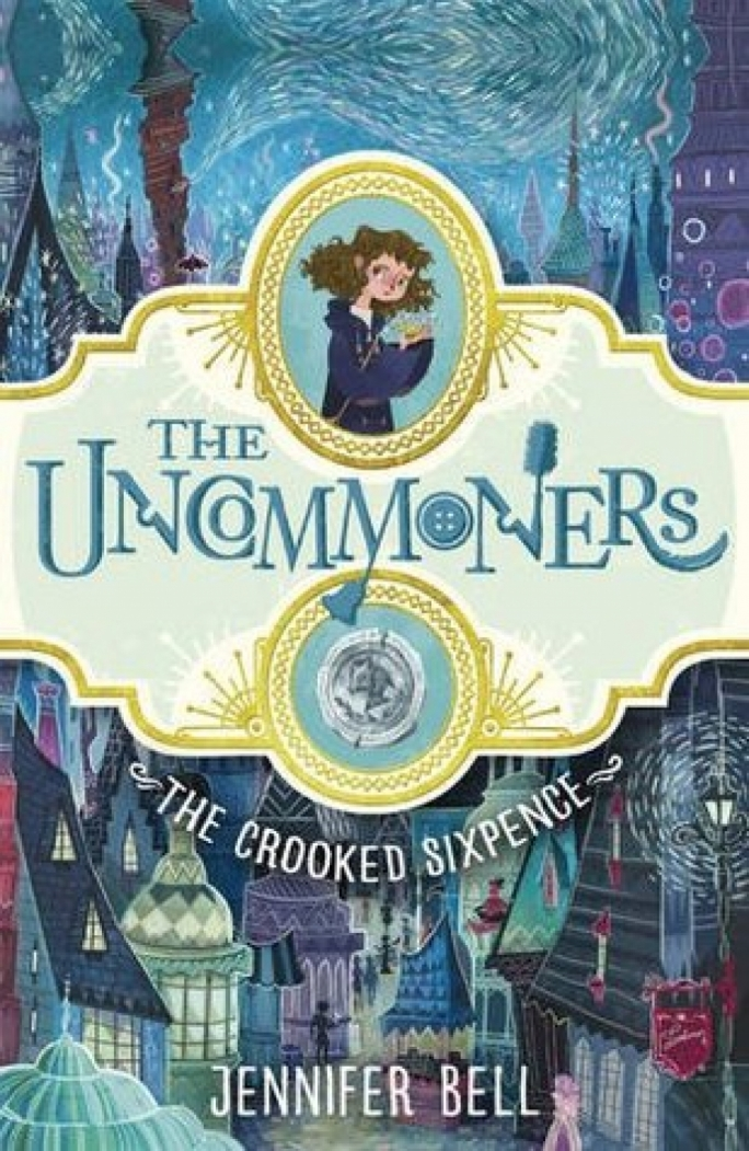The Uncommoners - The Crooked Sixpence by Jennifer Bell